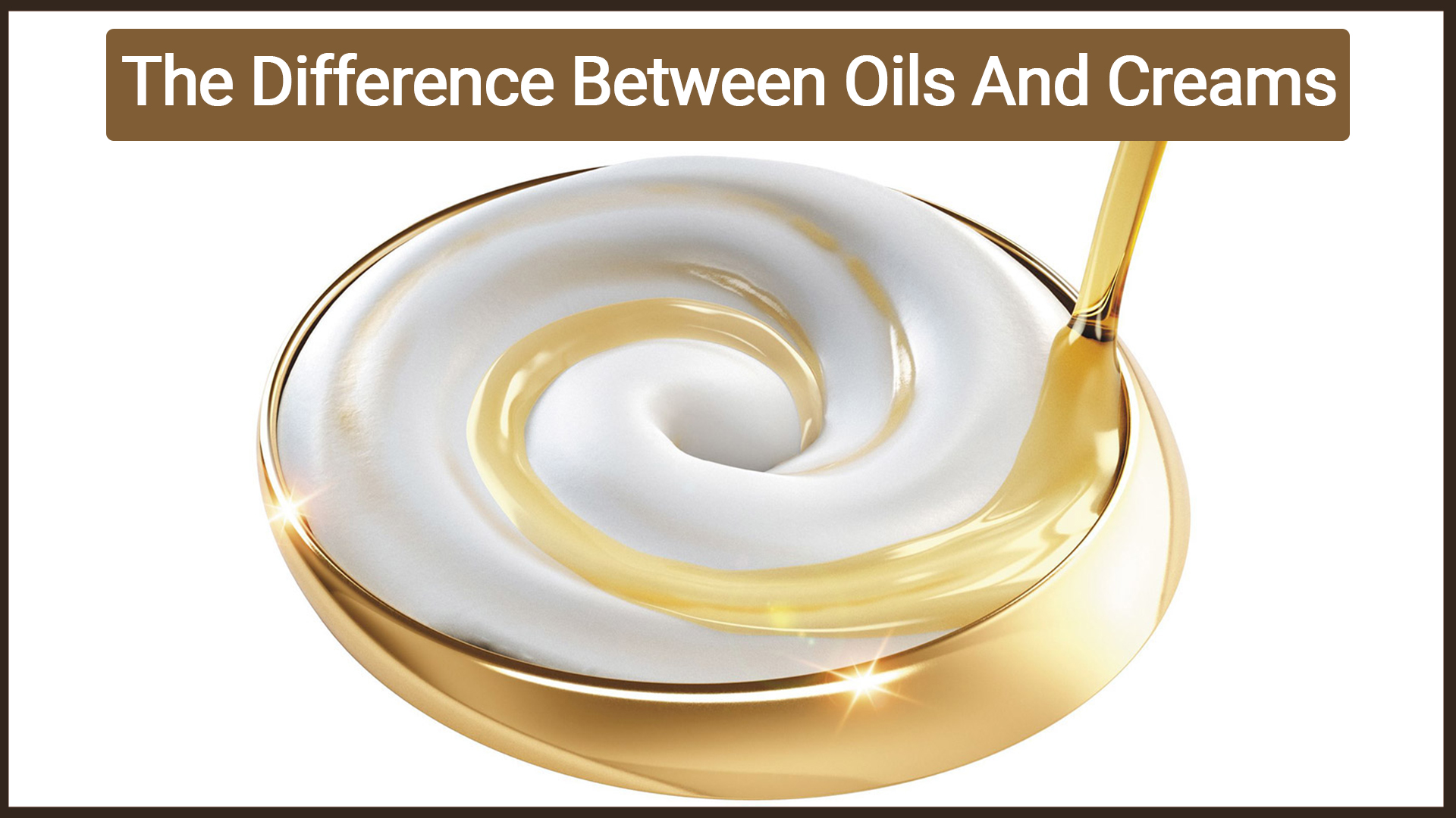 Difference Between Oils & Creams